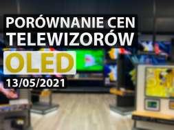 porównanie cen telewizorów OLED 13 maja 2021 okładka