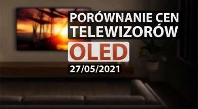 porównanie cen telewizorów OLED 27 maja 2021 okładka