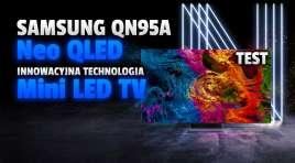 Wielki test telewizora Samsung Neo QLED QN95A! Technologia Mini LED to krok milowy na który czekaliśmy wiele lat