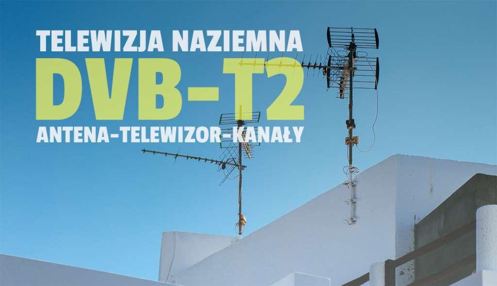 Jak prawidłowo ustawić antenę do odbioru naziemnej telewizji nowej generacji DVB-T2? Jaki telewizor wybrać? Co i jak oglądać w HD?