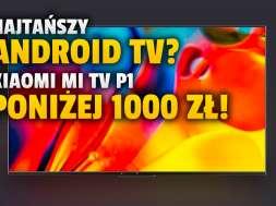 xiaomi mi tv p1 telewizor android tv promocja okladka_