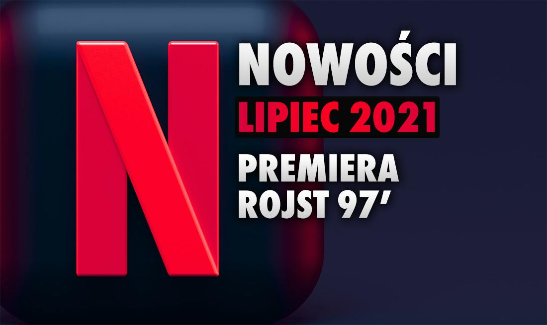Netflix ujawnia kolejne premiery na lipiec! Co się pojawi w ofercie? Między innymi nowy sezon genialnego polskiego serialu!