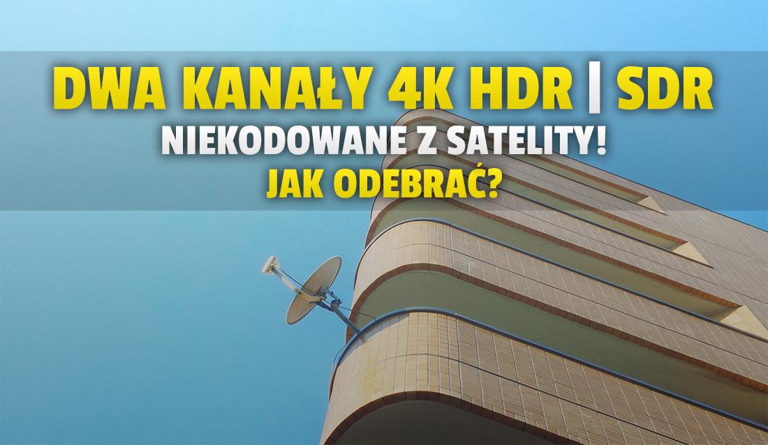 Dwa nowe kanały 4K dostępne darmowo w FTA z satelity! Dzięki nim można porównać sygnał HDR i SDR w telewizji – jak odebrać?