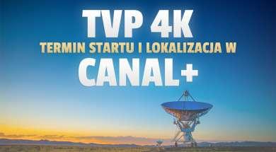 kanal tvp 4k canal+ termin startu lokalizacja okładka