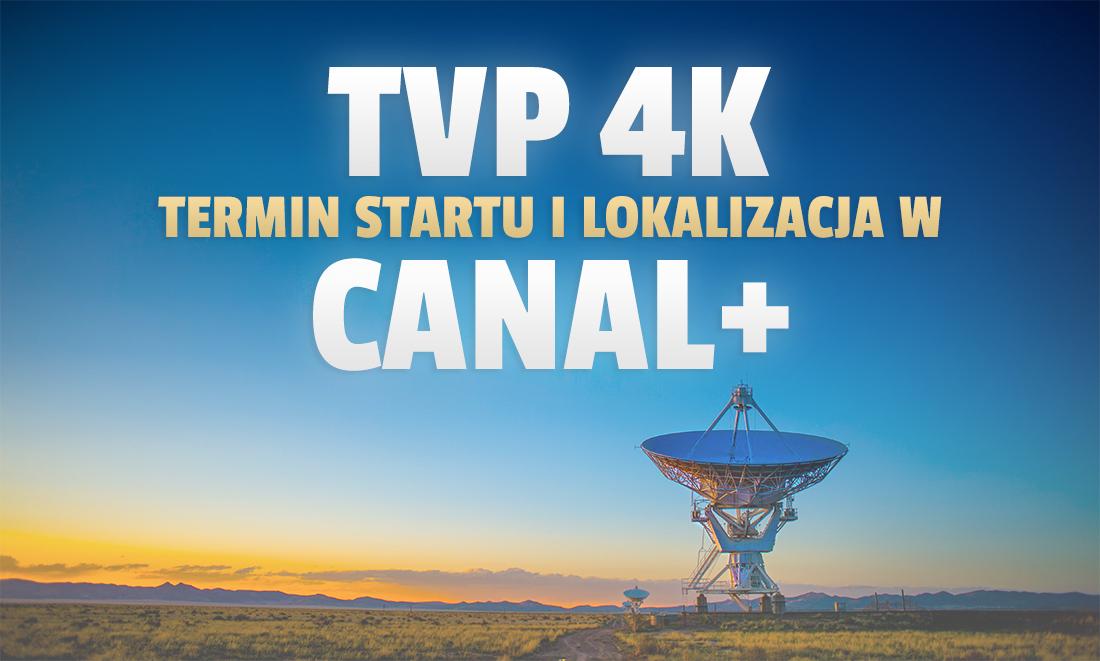Jest termin włączenia i lokalizacja kanału TVP 4K w CANAL+ drogą satelitarną! Jak odebrać, gdzie i o której szukać?