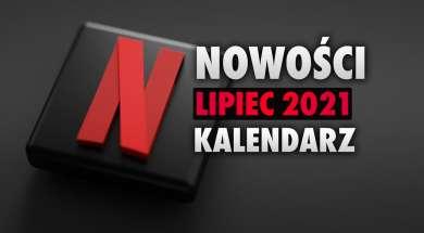 netflix oferta filmy seriale lista kalendarz lipiec 2021 okładka