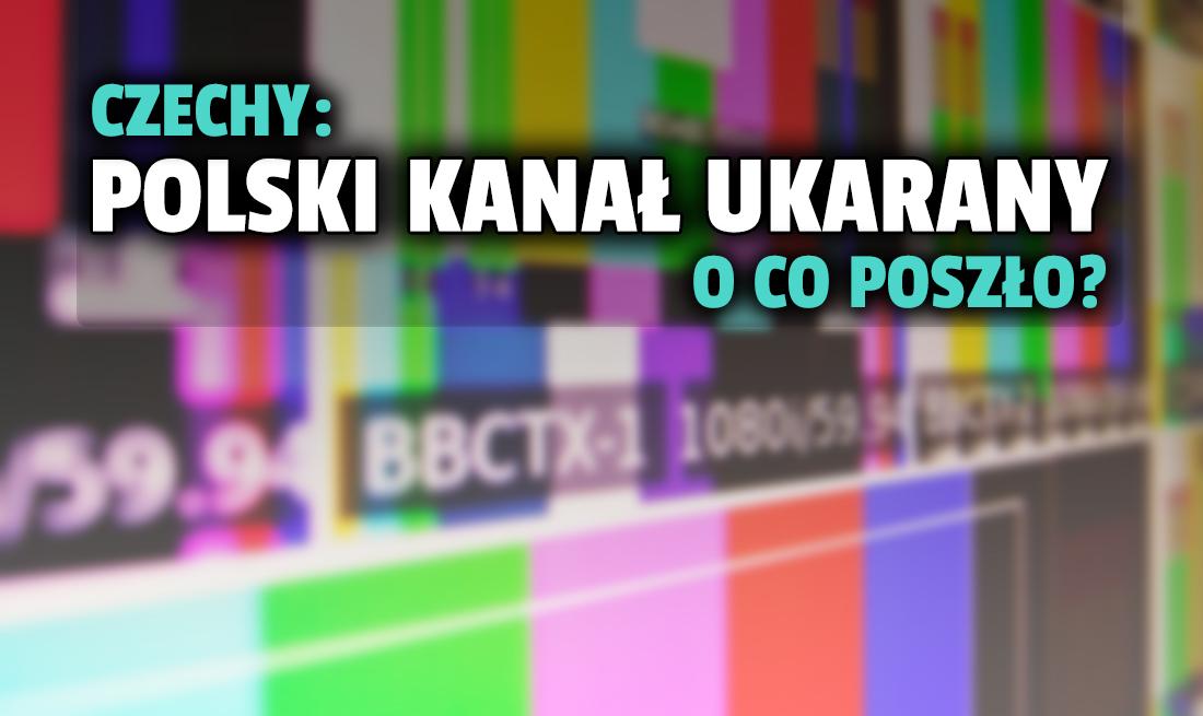 Czesi ukarali finansowo kanał pochodzący z Polski! Czym zawinił nadawca?