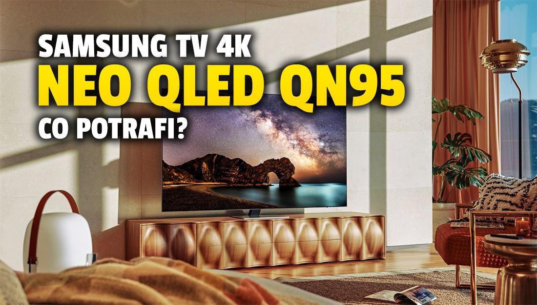 Co potrafi flagowy, najbardziej zaawansowany telewizor 4K Samsunga na 2021 rok? Model Neo QLED QN95 bez tajemnic