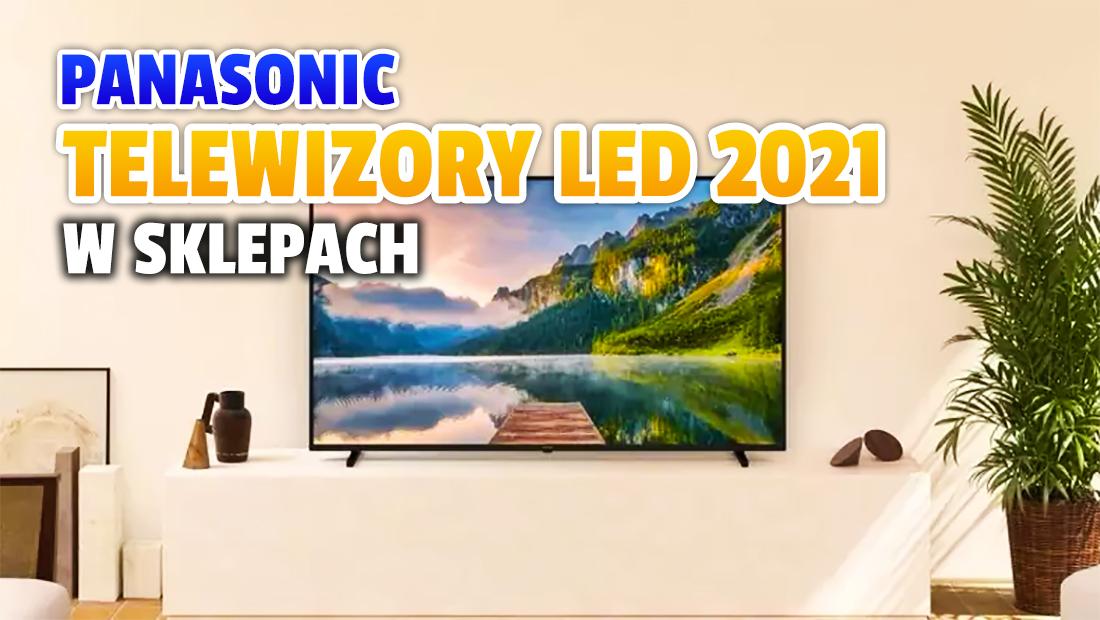 Oczekiwane telewizory Panasonic LED Android TV, HDMI 2.1 i Dolby Atmos wchodzą do sprzedaży! Ile kosztują trzy nowe modele i co jeszcze oferują?