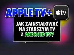 apple tv jak zainstalować na starszym telewizorze z android tv okładka