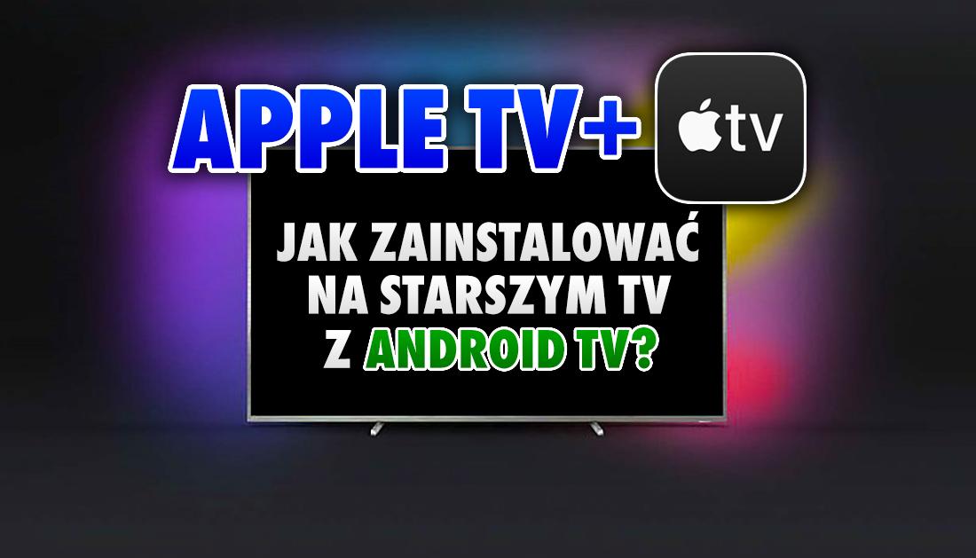 Jak zainstalować aplikację Apple TV na starszym telewizorze z Android TV? To możliwe! Tłumaczymy