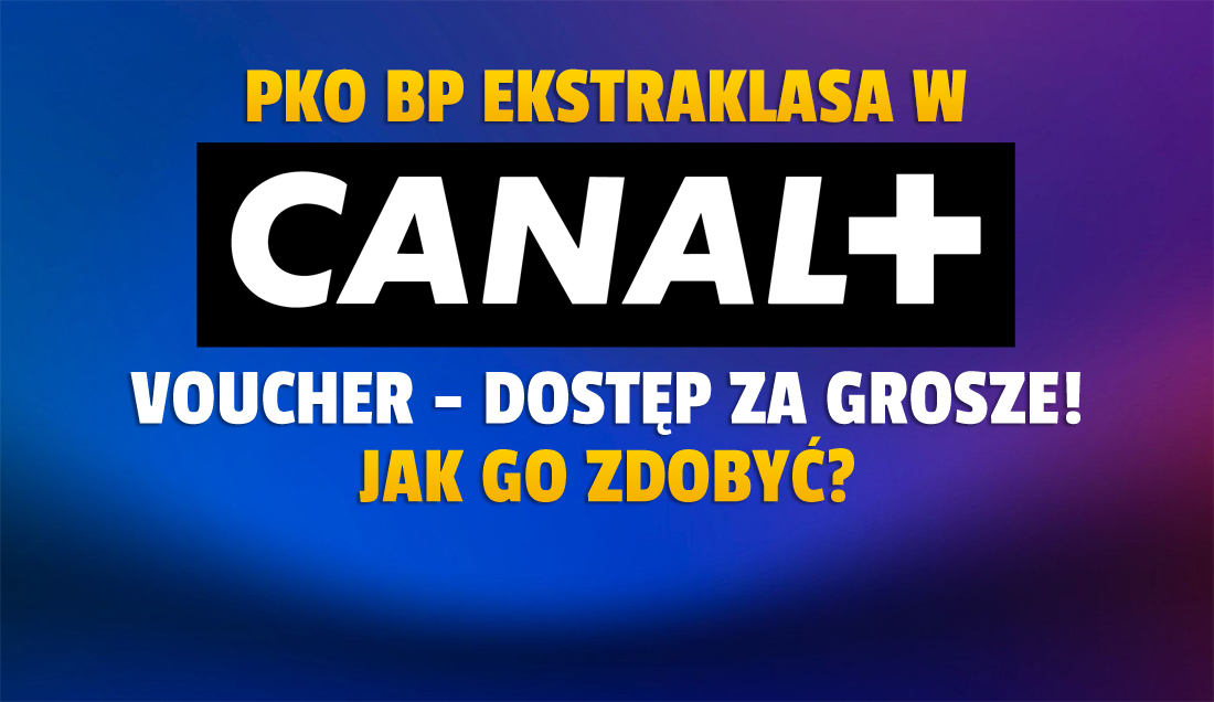 Oglądaj mecze Ekstraklasy za grosze! Jak skorzystać ze świetnej promocji CANAL+? Liczba voucherów ograniczona, a nowy sezon rusza już dziś!