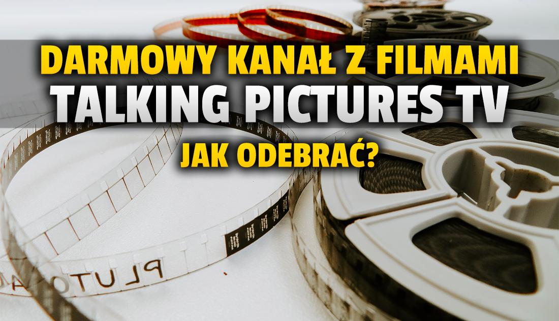 Darmowy kanał z kultowymi filmami zmienia pozycję na satelicie! Jak odebrać Talking Pictures TV w Polsce i co tam można oglądać?
