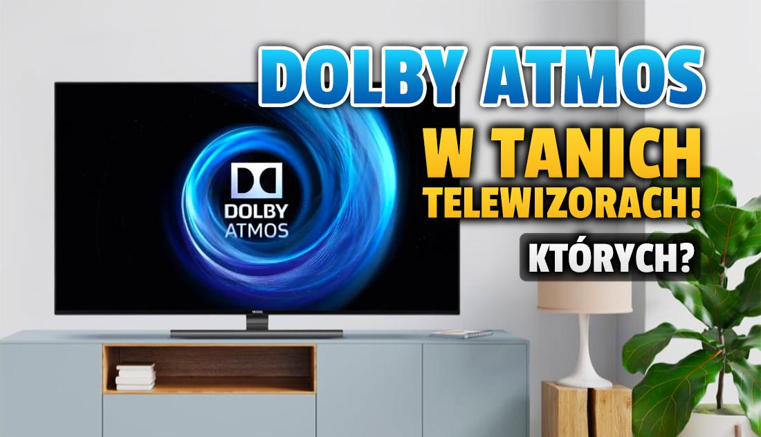 Dolby Atmos teraz także w tanich telewizorach! Aktualizacja już rusza na niektóre modele – kiedy będzie działać?