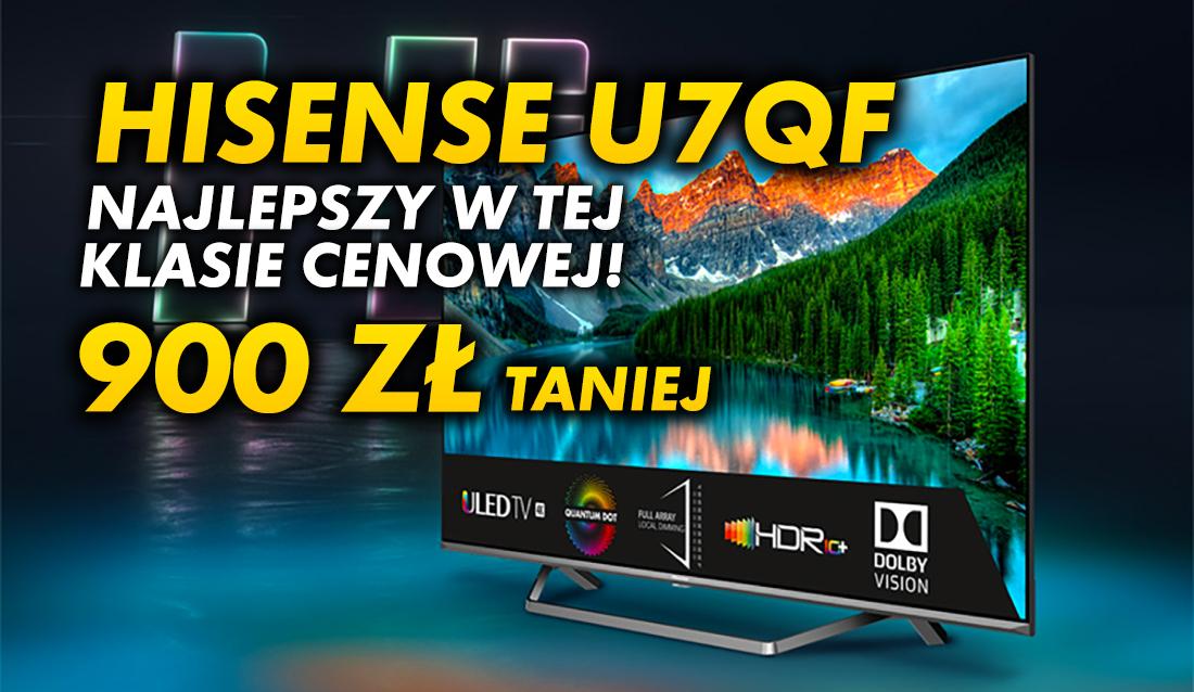 Telewizor Hisense ULED U7QF 50″ ze świetną czernią i wysoką jasnością w HDR teraz 900 zł taniej od premiery! Gdzie kupić grubo poniżej 2000 złotych?