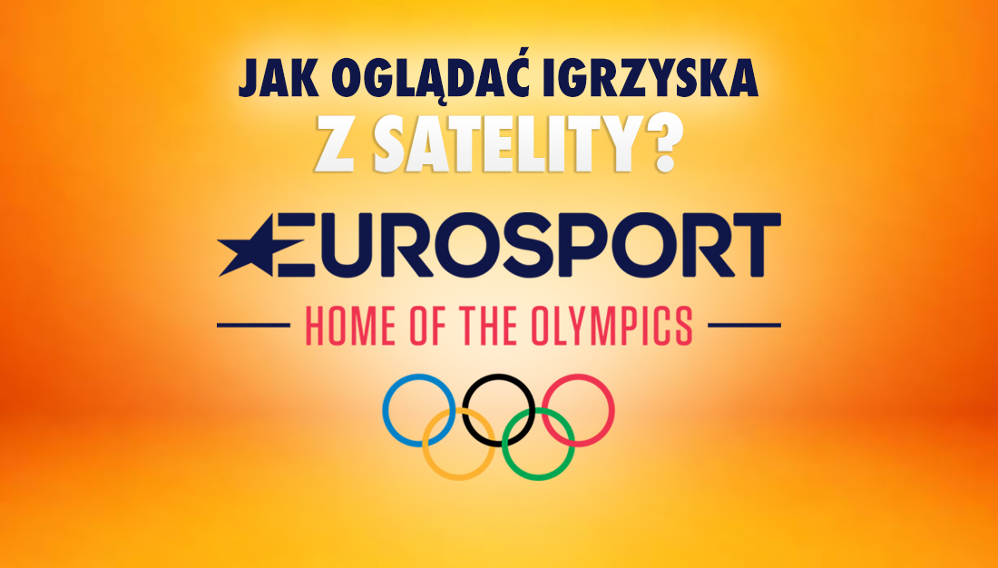 Jak odebrać osiem tymczasowych kanałów Eurosport na igrzyska olimpijskie, w tym w 4K? Już nadają z satelity!
