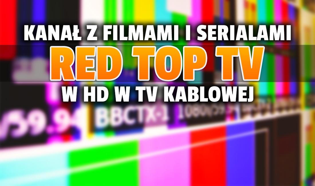 Kanał z filmami i serialami Red Top TV w HD w kolejnej sieci telewizji kablowej! Gdzie oglądać tę nowość także w 4K?