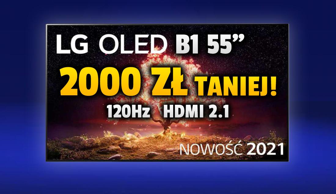 Ogromne obniżki najnowszych LG OLED na ten rok. Model B1 z matrycą 120Hz i HDMI 2.1 dostępny poniżej 4000 zł!