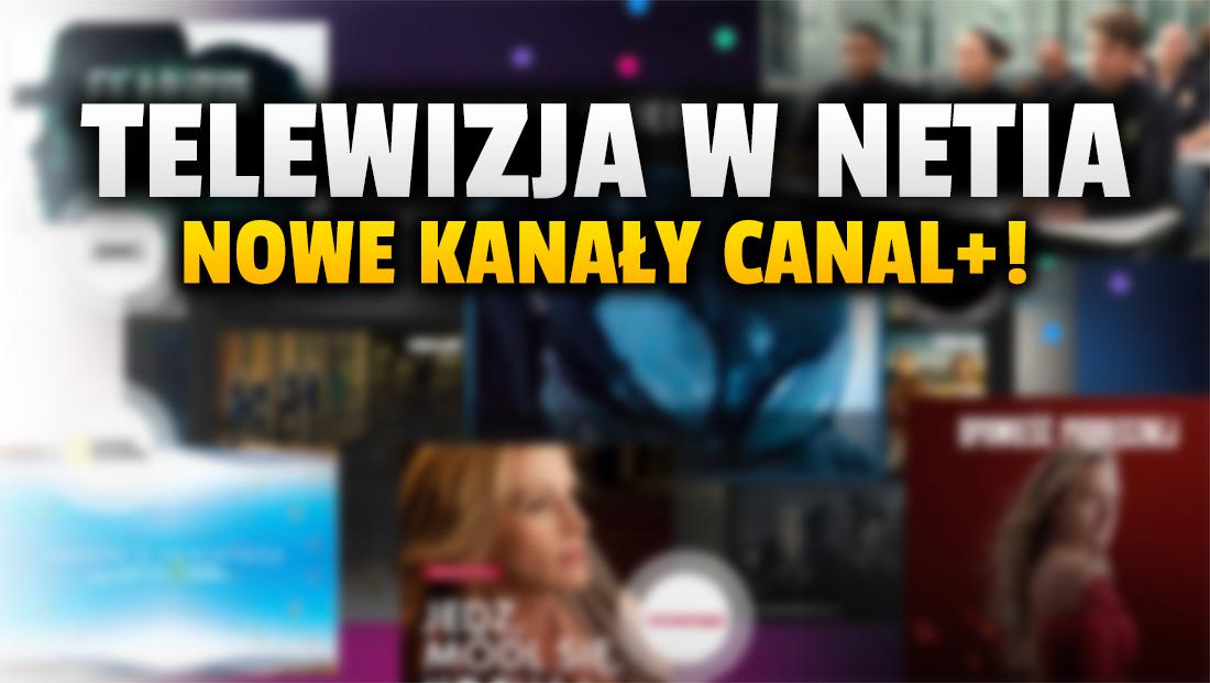 Sieć Netia dodaje do oferty nowe kanały telewizji CANAL+! Co będą oglądać abonenci już od sierpnia? W jakim pakiecie zostaną włączone?