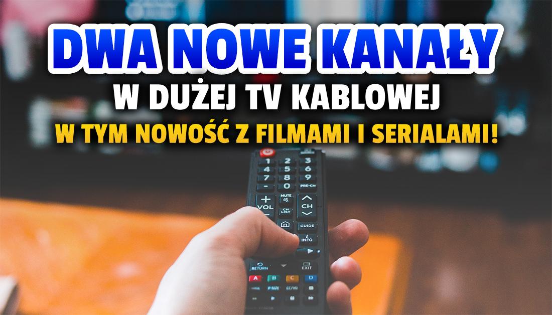 Dwa nowe kanały dodane w dużej sieci kablowej! Jeden z nich to zupełnie świeża pozycja z filmami i serialami – gdzie oglądać?