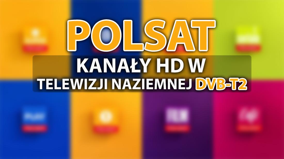 Jakie kanały Polsatu i gdzie można już oglądać w HD w naziemnej telewizji cyfrowej DVB-T2? Emisja rozpoczęta!