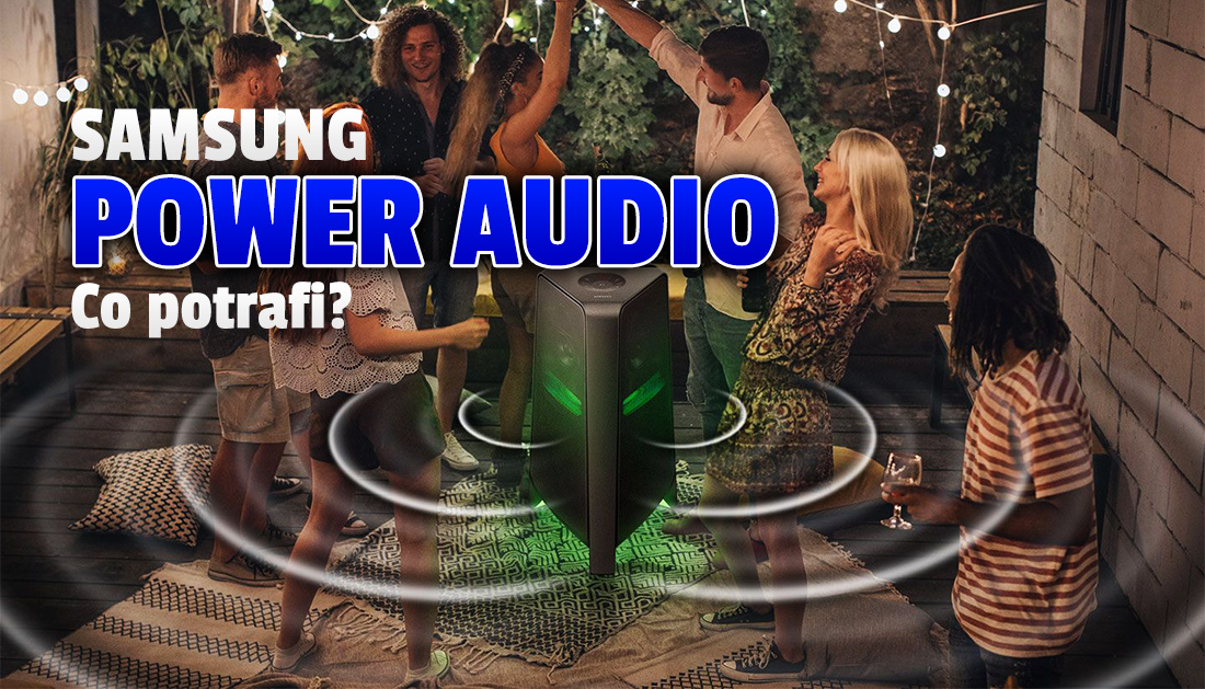 Samsung prezentuje potężne głośniki Power Audio – koncertowe brzmienie wysokiej jakości w domu? Zerkamy co potrafią