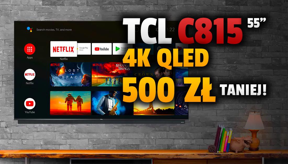 55-calowy telewizor TCL 4K QLED C815 poniżej 2500 zł! Najlepszy stosunek ceny do jakości w filmach czy grach – gdzie kupić w promocji?