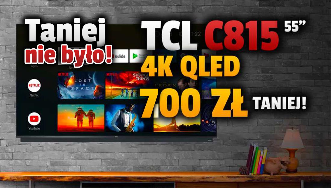 Tylko dziś świetny telewizor TCL 4K QLED C815 55 cali z Dolby Vision w najniższej cenie w historii! Jak kupić do filmów i gier za zaledwie 2299 złotych?