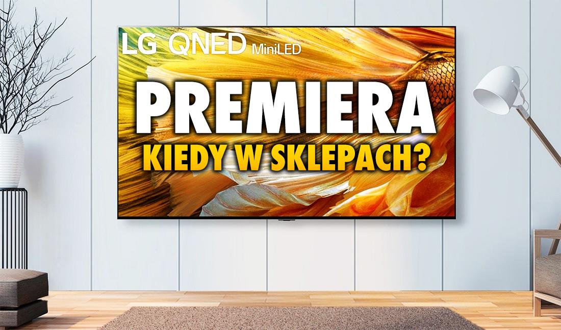 Telewizory LG QNED MiniLED 2021 wchodzą do sprzedaży! Pojawią się modele 4K i 8K. Co wiemy o nich i tej technologii?