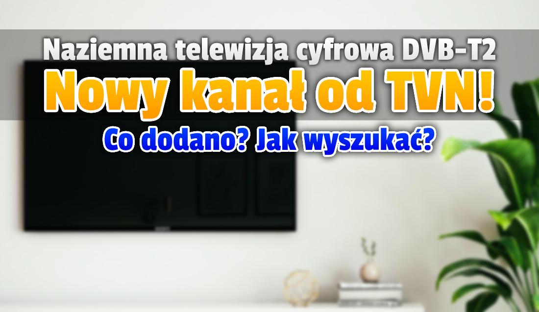 Nowy tajemniczy kanał na testowym multipleksie DVB-T2 telewizji TVN! Drogą naziemną niespodziewanie włączone zostaną ekskluzywne treści?