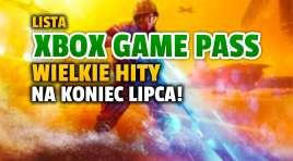 Xbox Game Pass: potwierdzono kanonadę hitów na koniec lipca! Już od dziś w ofercie wielkie produkcje, w tym nowości – fantastyczny czas dla graczy!