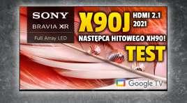 Czy następca kultowego telewizora Sony XH90 jest jeszcze lepszy? | TEST | Sony BRAVIA XR X90J LED HDMI 2.1
