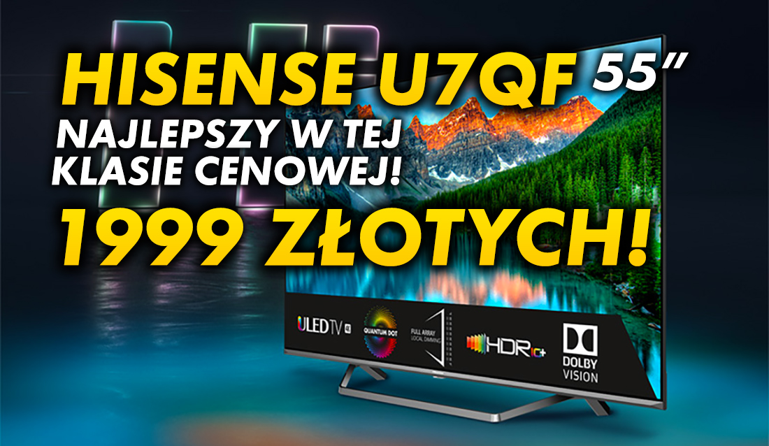 W tej cenie nie kupicie lepszego telewizora pod względem czerni i wysokiej jasności HDR. Zaskakujący Hisense ULED U7QF za 1999 zł w 55 calach!