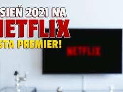 netflix premiery filmy jesień 2021 lista okładka
