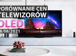 porównanie cen telewizorów OLED 18 sierpnia 2021 okładka