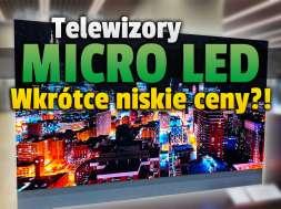 telewizory micro led nowa metoda produkcji niższe ceny okładka