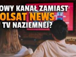 wydarzenia 24 nowy kanał polsat box telewizja naziemna polsat news okładka