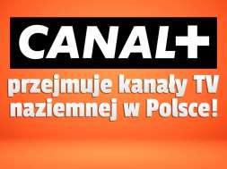 canal+ przejmuje kanały tv naziemnej w Polsce SPI International okładka