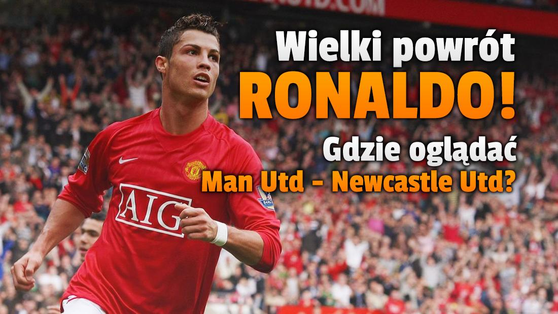 Dziś pierwszy mecz Cristiano Ronaldo w Manchester United! Gdzie i o której oglądać mecz z Newcastle w telewizji i online?