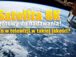 satelita telewizyjny 8K w Chinach okładka