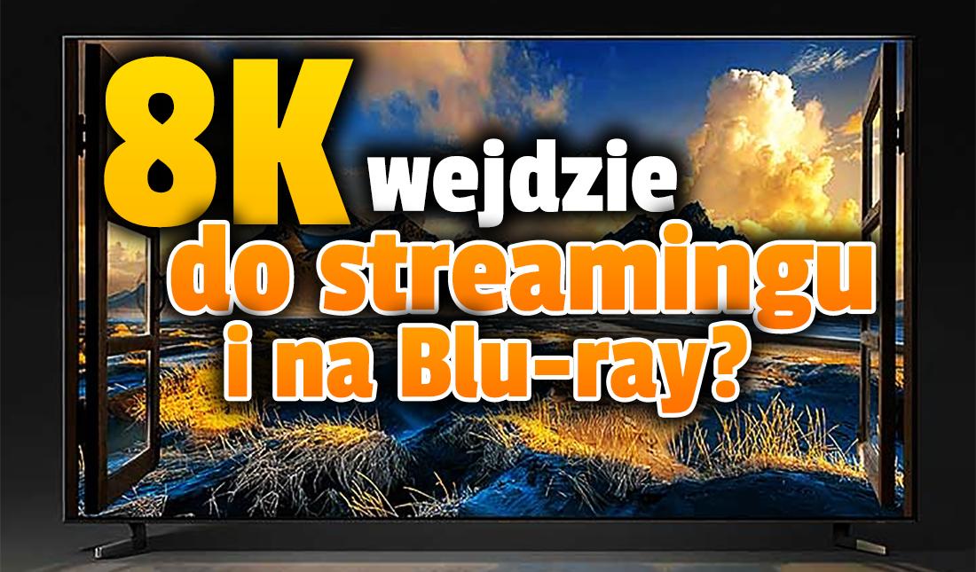 8K w streamingu i na płytach Blu-ray już za chwilę? Telewizory mają być na to gotowe – wymagania prestiżowego certyfikatu zdradzają przyszłość!