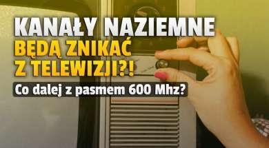 kanały telewizji naziemnej będą znikać pasmo 600 mhz okładka